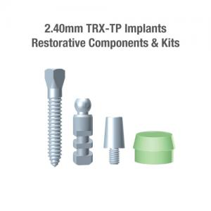 2.4mm Diameter TRX-TP Implants, Restorative Components & Kits
