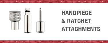 Handpiece & Ratchet Attachments